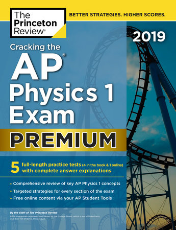 Cracking the AP Physics 1 Exam 2019, Premium Edition by Princeton Review