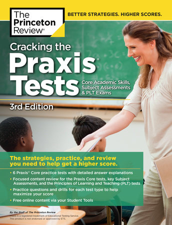 Cracking the Praxis Tests (Core Academic Skills + Subject Assessments + PLT  Exams), 3rd Edition by Princeton Review