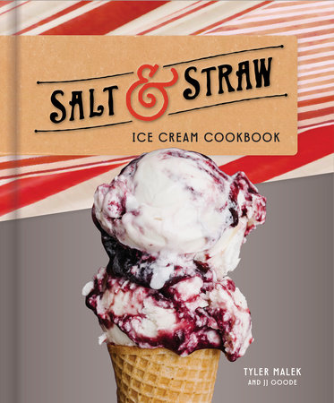 Salt & Straw Ice Cream Cookbook by Tyler Malek and JJ Goode