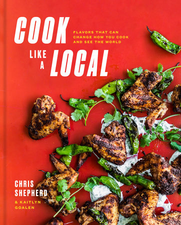 Cook Like a Local by Chris Shepherd and Kaitlyn Goalen