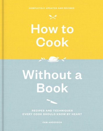 How to Cook Without a Book, Completely Updated and Revised by Pam Anderson