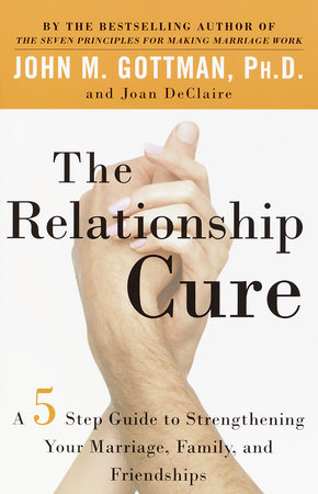 The Relationship Cure by John Gottman, PhD and Joan DeClaire