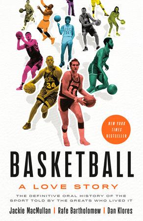 Basketball by Jackie MacMullan, Rafe Bartholomew and Dan Klores