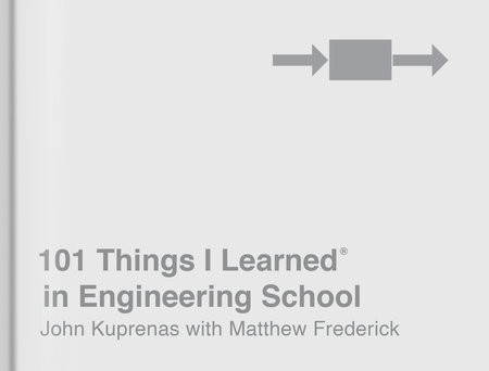 101 Things I Learned® in Engineering School by John Kuprenas and Matthew Frederick