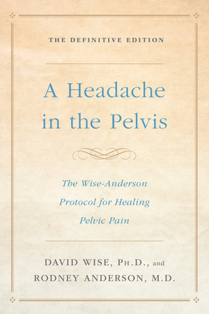 A Headache in the Pelvis by David Wise, Ph.D. and Rodney Anderson, M.D.