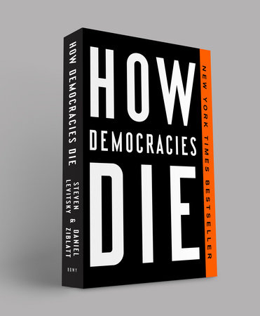 How Democracies Die By Steven Levitsky Daniel Ziblatt