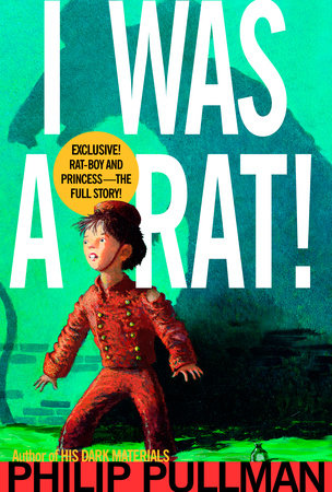 I Was A Rat! by Philip Pullman
