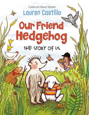 Our Friend Hedgehog by Lauren Castillo: 9781524766719 | PenguinRandomHouse.com: Books