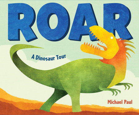 Roar: A Dinosaur Tour by Michael Paul