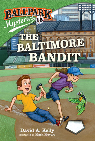 Ballpark Mysteries #15: The Baltimore Bandit by David A. Kelly