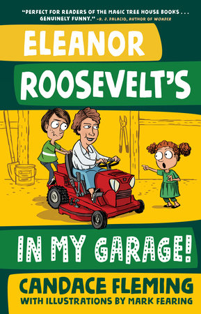 Eleanor Roosevelt's in My Garage! by Candace Fleming; illustrated by Mark Fearing