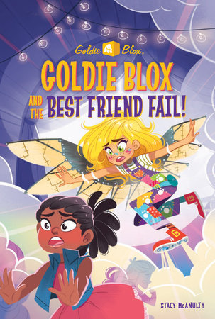 Goldie Blox and the Best Friend Fail! (GoldieBlox) by Stacy McAnulty