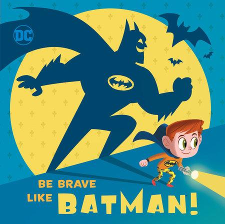Be Brave Like Batman! (DC Super Friends) by Laura Hitchcock