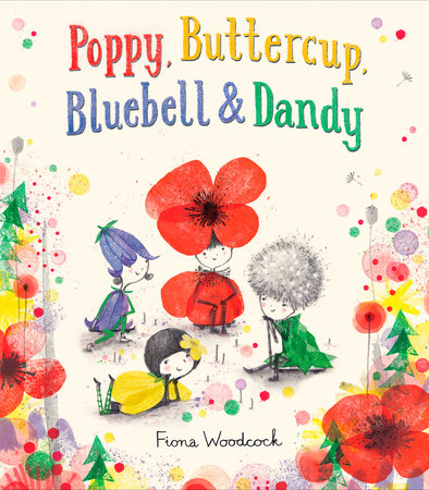 Poppy, Buttercup, Bluebell, and Dandy by Fiona Woodcock