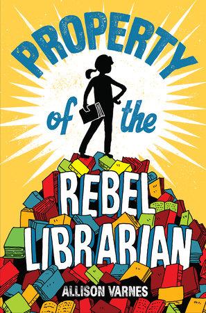 Property of the Rebel Librarian by Allison Varnes