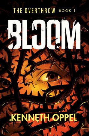 Bloom by Kenneth Oppel: 9781524773007 | PenguinRandomHouse.com: Books