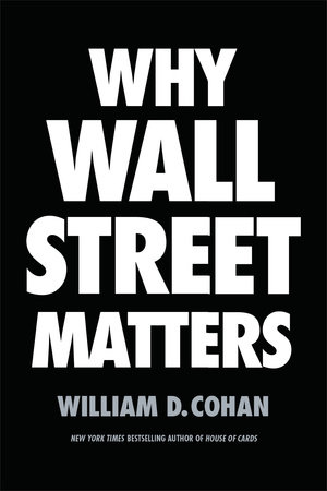 Why Wall Street Matters by William D. Cohan