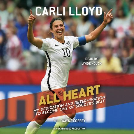 All Heart by Carli Lloyd and Wayne Coffey