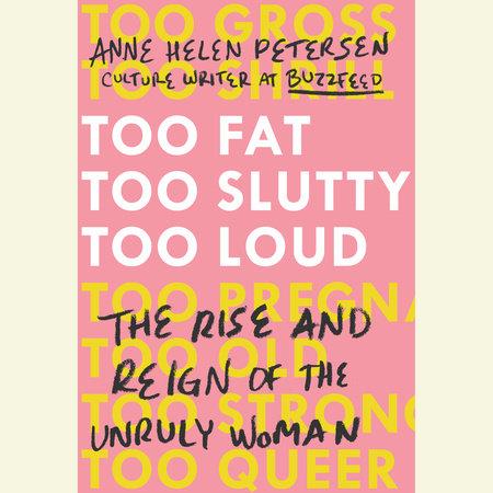 Too Fat, Too Slutty, Too Loud by Anne Helen Petersen