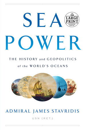 Sea Power by Admiral James Stavridis, USN (Ret.)