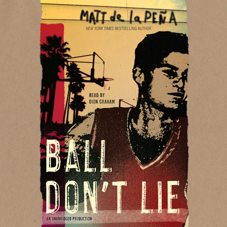 Ball Don't Lie by Matt de la Peña