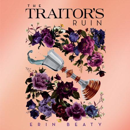 The Traitor's Ruin by Erin Beaty