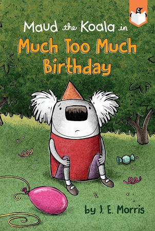 Much Too Much Birthday by J. E. Morris