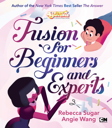 Fusion for Beginners and Experts by Rebecca Sugar and Angie Wang