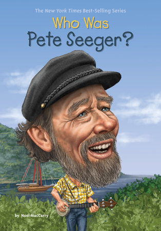 Who Was Pete Seeger? by Noel MacCarry and Who HQ