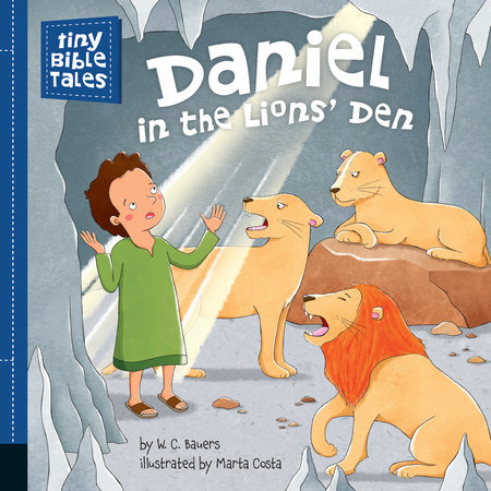 Daniel in the Lions' Den by W. C. Bauers; Illustrated by Marta Costa