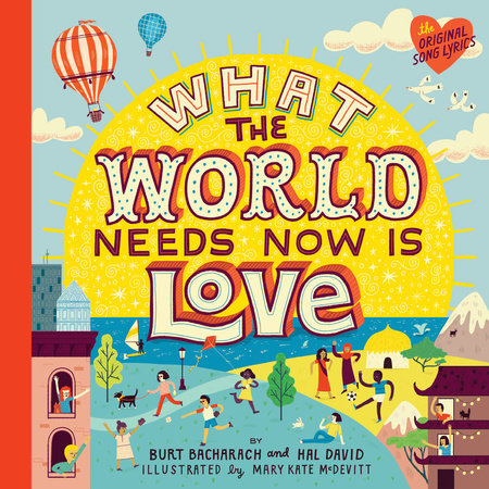 What the World Needs Now Is Love by Burt Bacharach and Hal David