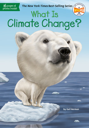 What Is Climate Change? by Gail Herman and Who HQ