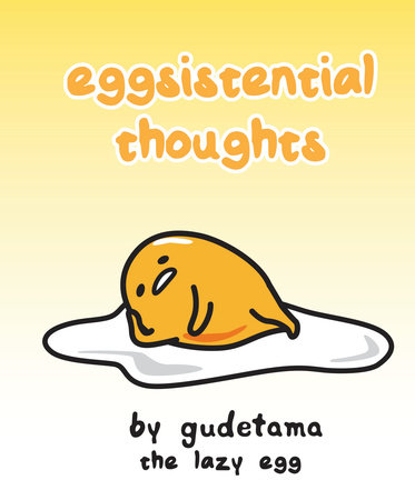 Eggsistential Thoughts by Gudetama the Lazy Egg by Francesco Sedita and Max Bisantz