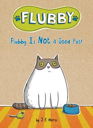Flubby Is Not a Good Pet! by J. E. Morris