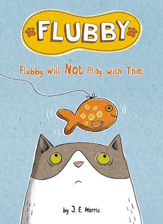 Flubby Will Not Play with That by J. E. Morris