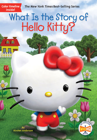 What Is the Story of Hello Kitty? by Kirsten Anderson and Who HQ