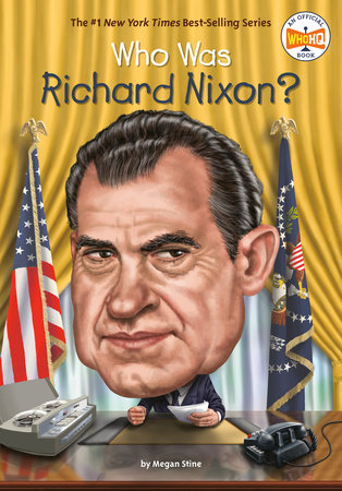 Who Was Richard Nixon? by Megan Stine and Who HQ