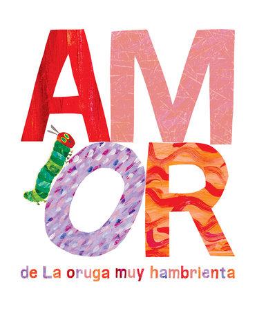 Amor de La Oruga Muy Hambrienta by Eric Carle