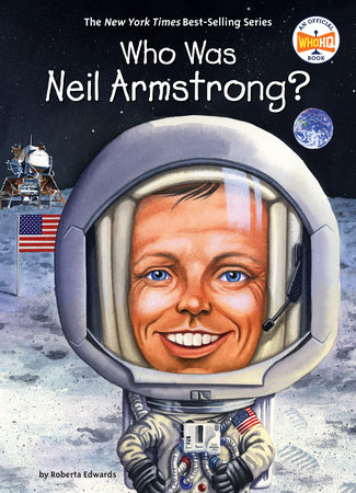 Who Was Neil Armstrong? by Roberta Edwards; Illustrated by Stephen Marchesi