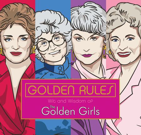 Golden Rules: Wit and Wisdom of The Golden Girls by Francesco Sedita and Douglas Yacka