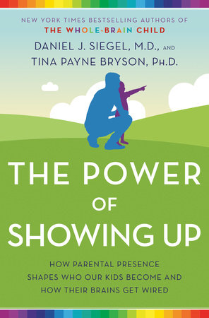The Power of Showing Up by Daniel J. Siegel and Tina Payne Bryson