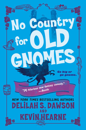 No Country for Old Gnomes by Kevin Hearne,Delilah S. Dawson