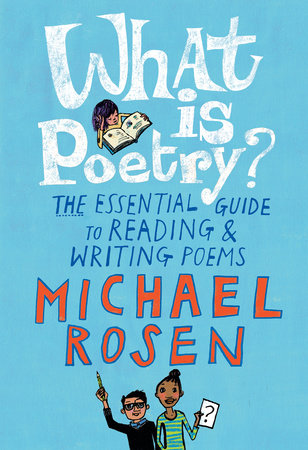 What Is Poetry?: The Essential Guide to Reading and Writing Poems by Michael Rosen