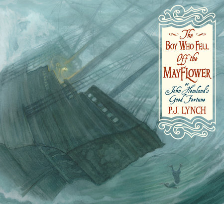 The Boy Who Fell Off the Mayflower, or John Howland's Good Fortune by P. J. Lynch
