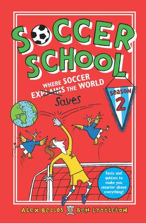 Soccer School Season 2: Where Soccer Explains (Saves) the World by Alex Bellos and Ben Lyttleton