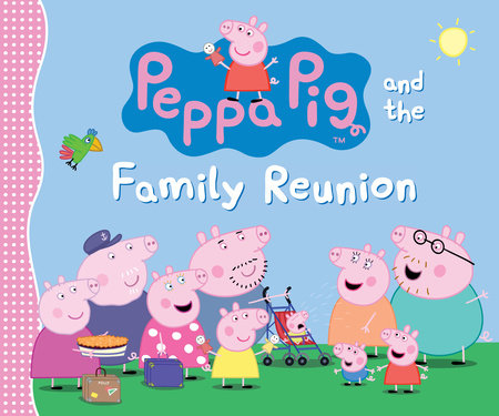 Peppa Pig and the Family Reunion by Candlewick Press