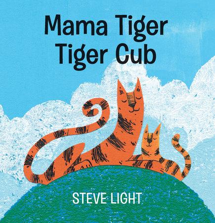 Mama Tiger, Tiger Cub by Steve Light