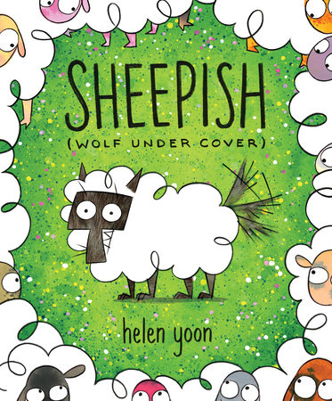 Sheepish (Wolf Under Cover) by Helen Yoon: 9781536207323 |  PenguinRandomHouse.com: Books