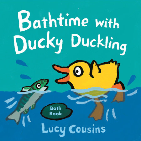 Bathtime with Ducky Duckling by Lucy Cousins