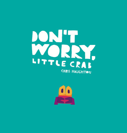 Don't Worry, Little Crab by Chris Haughton: 9781536211191 ...